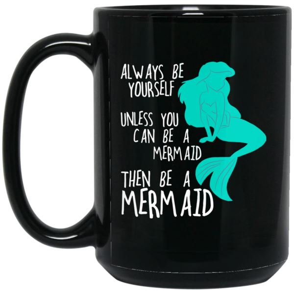 Always Be Yourself Mermaid Black Mug Mermaid Drinkware 15 oz.