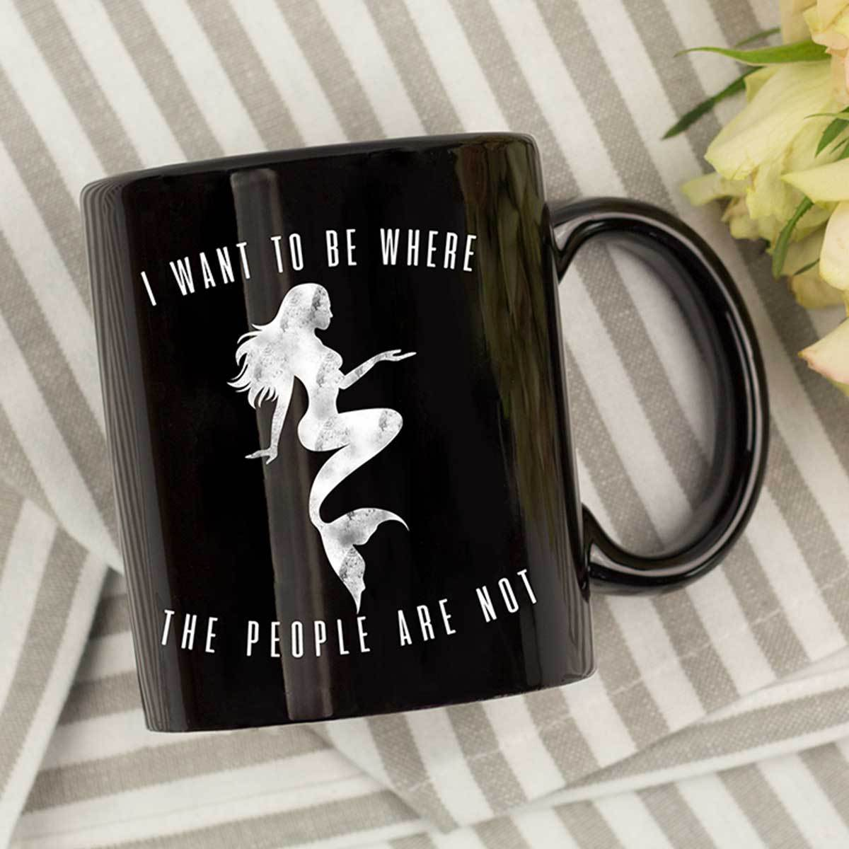 I Want To Be Where People Are Not Black Mug Mermaid Drinkware