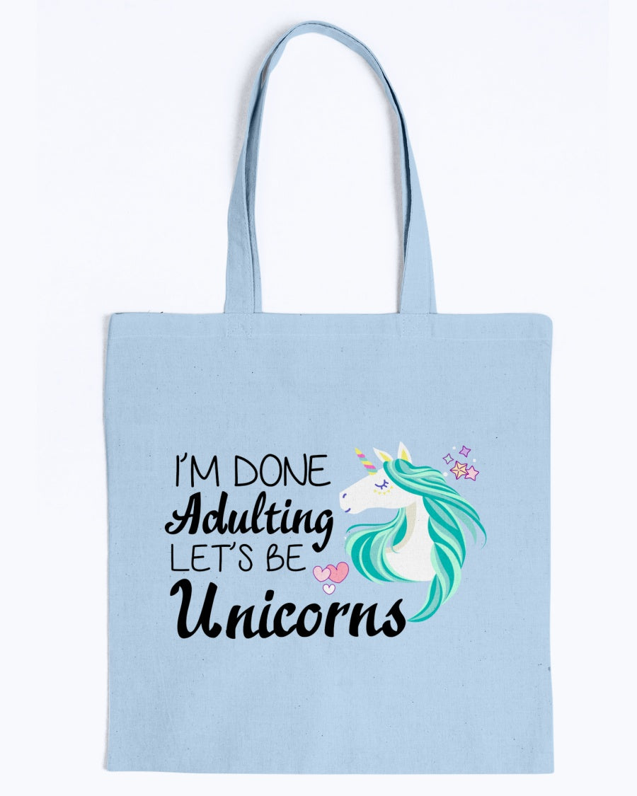 I'm Done Adulting Lets Be Unicorns Tote Bag