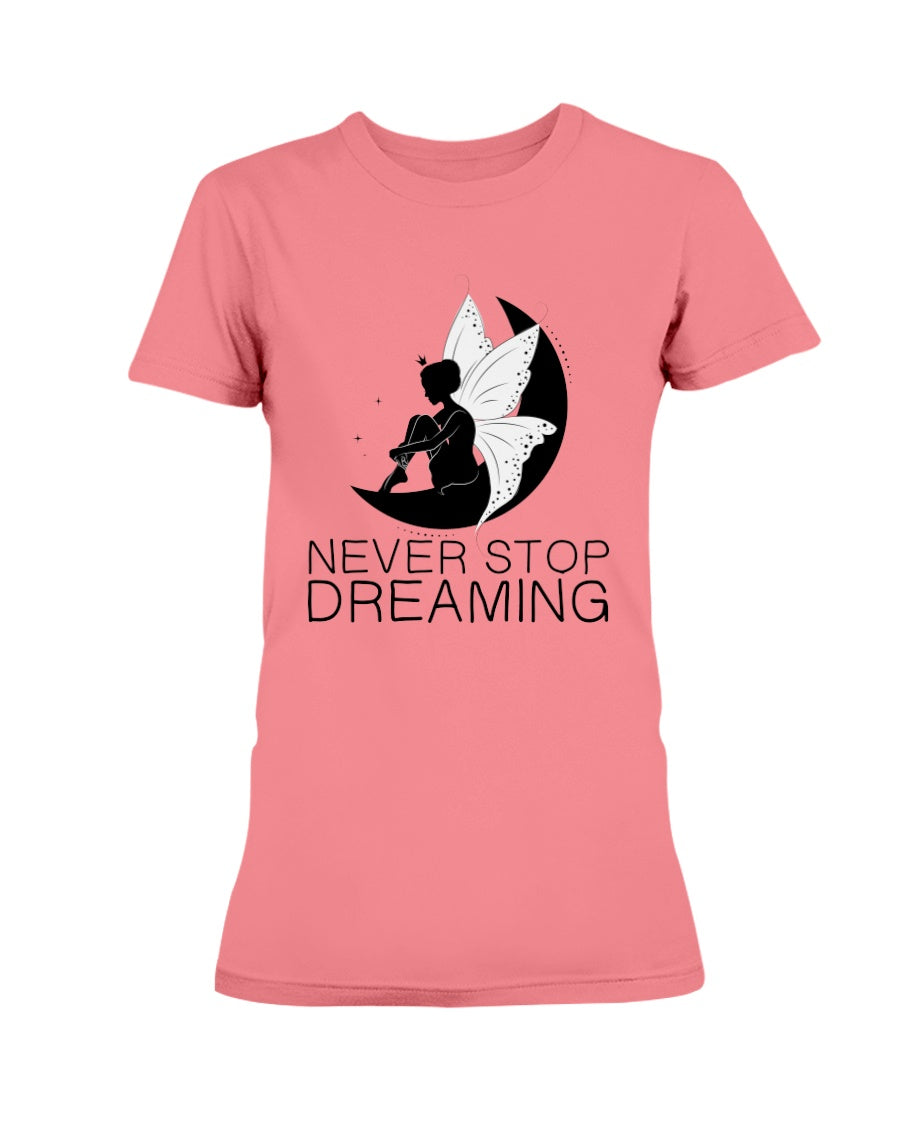 Never Stop Dreaming Fairy Women's T-Shirt