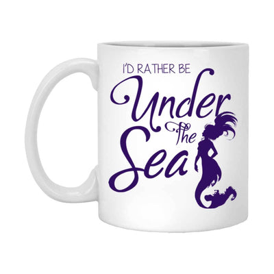 I'd Rather Be Under The Sea White Mug Mermaid Drinkware 11 oz