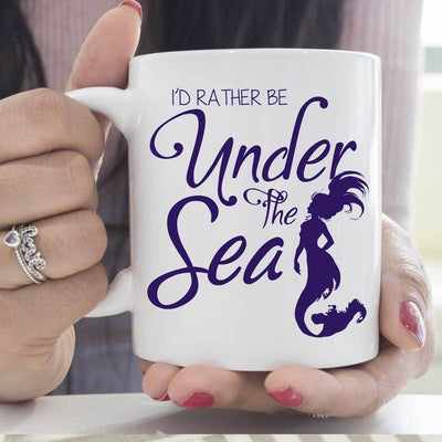 I'd Rather Be Under The Sea White Mug Mermaid Drinkware