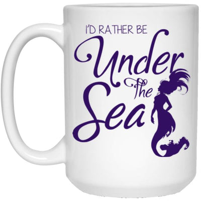 I'd Rather Be Under The Sea White Mug Mermaid Drinkware 15 oz