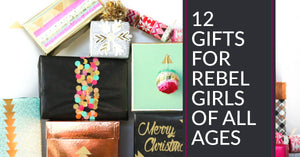 12 Gifts for Rebel Girls of All Ages
