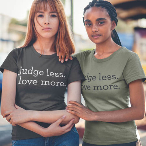 Judge Less Love More