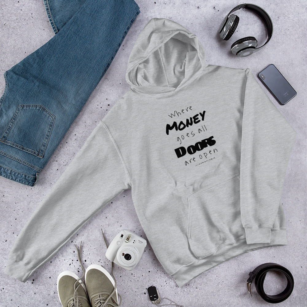 """Where Money goes, all doors are open! - Hooded Sweatshirt"