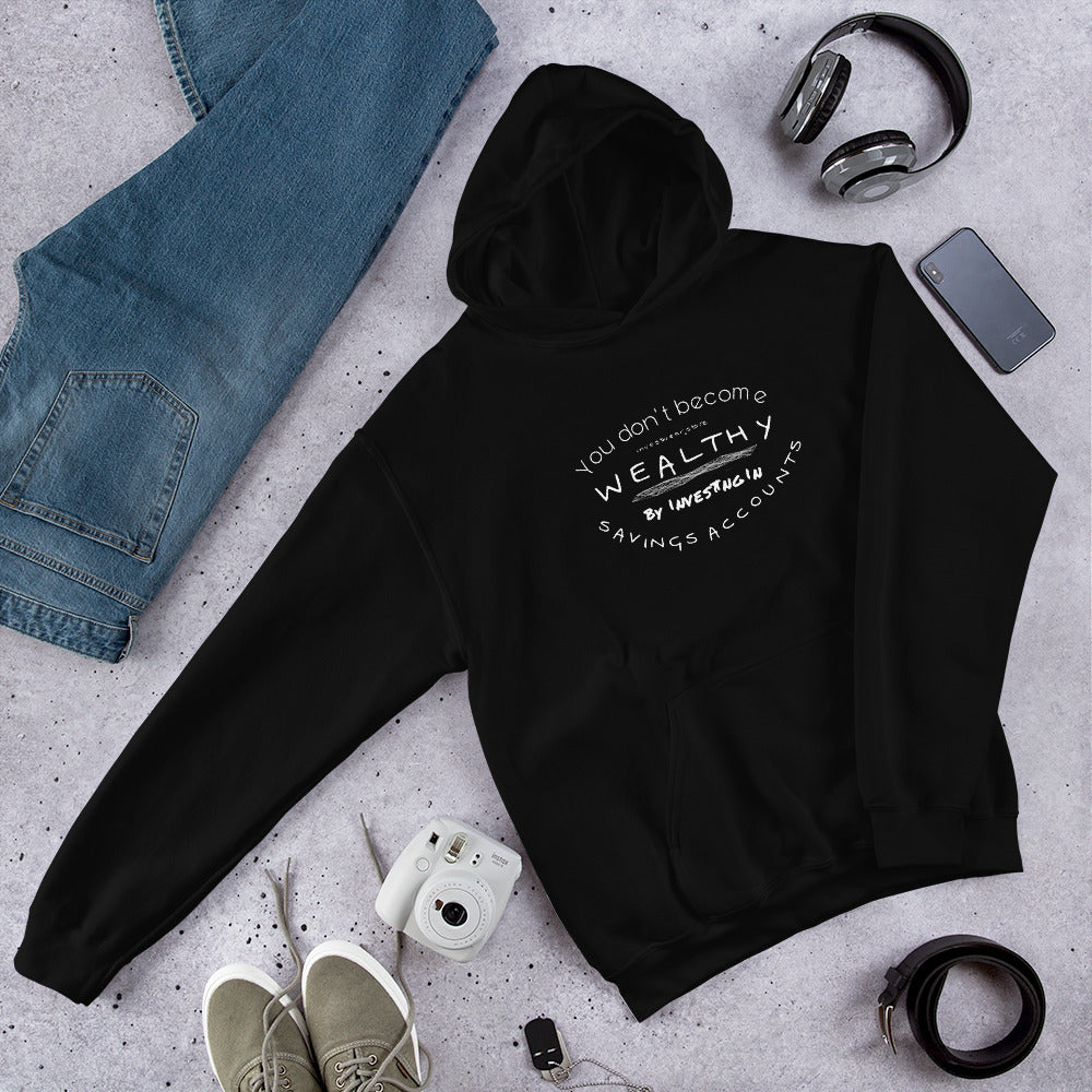 """You don't become Wealthy by investing in Savings Accounts"" - Hooded Sweatshirt"
