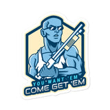 You Want 'Em Come Get 'Em Sticker