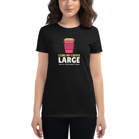 I Like My Coffee Large and My Government Small T-Shirt