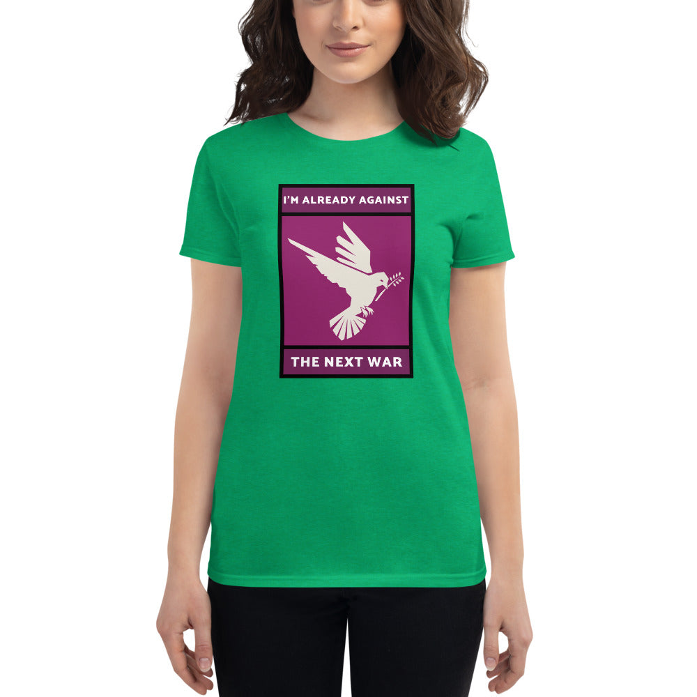 I'm Already Against the Next War Women's T-shirt
