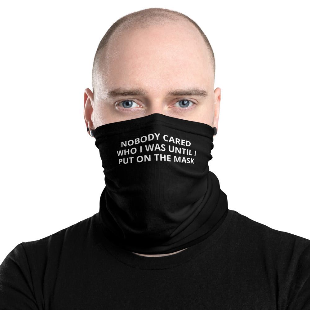 Nobody Cared Who I Was Until I Put On The Mask Neck Gaiter