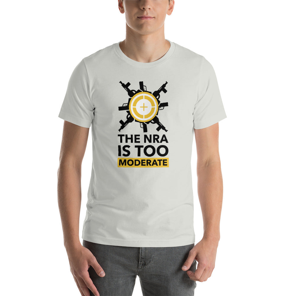 The NRA is Too Moderate T-Shirt