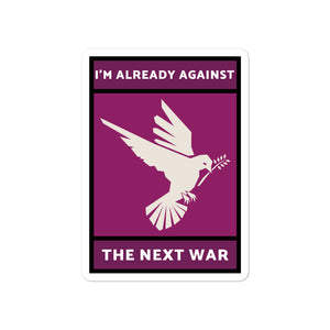I'm Already Against the Next War Sticker
