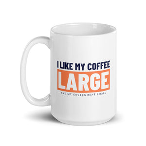 I Like My Coffee Large and My Government Small Mug