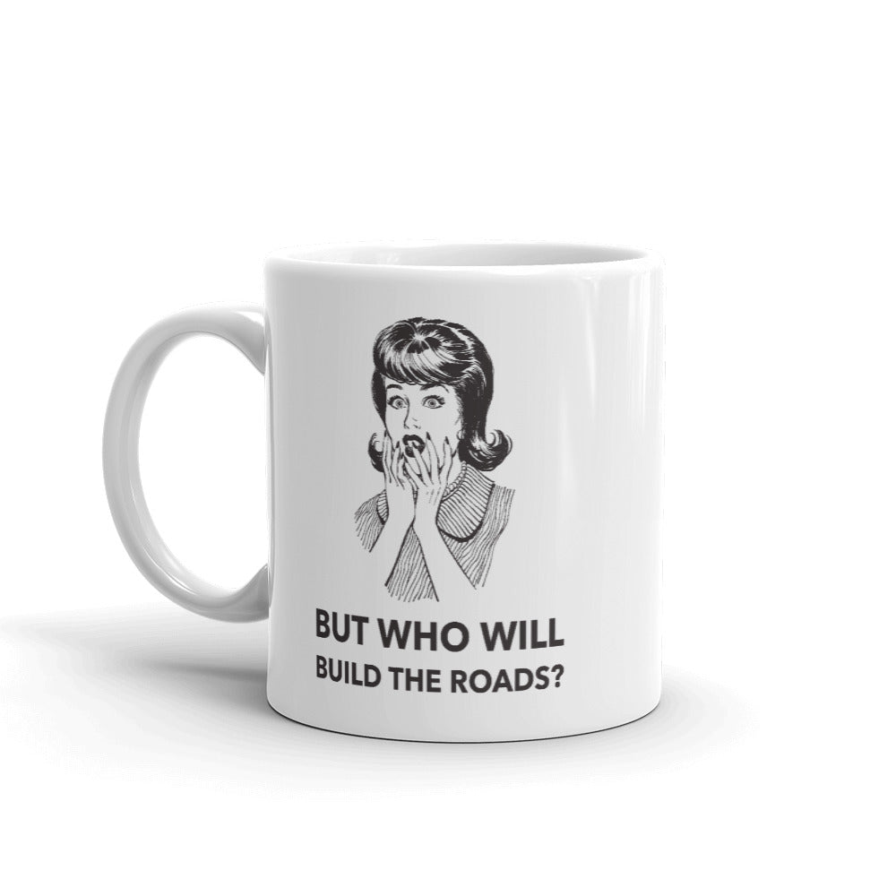 But Who Will Build the Roads Mug