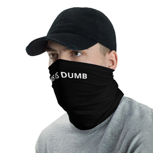 This is Dumb Neck Gaiter