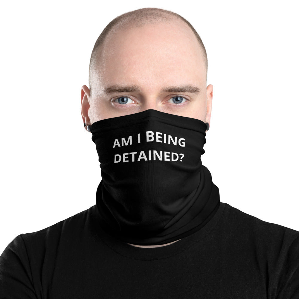 Am I Being Detained? Neck Gaiter