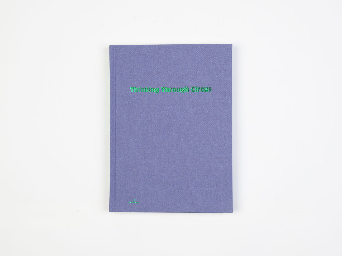 Thinking Through Circus by Bauke Lievens, Quintijn Ketels, Sebastian Kann, Vincent Focquet