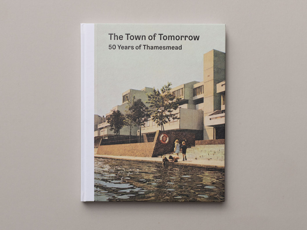 The Town of Tomorrow 50 Years of Thamesmead