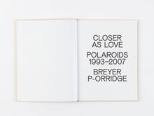 Load image into Gallery viewer, Closer As Love: Polaroids 1993-2007 by Breyer P-Orridge