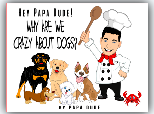 Hey Papa Dude! - Why are we crazy about Dogs?