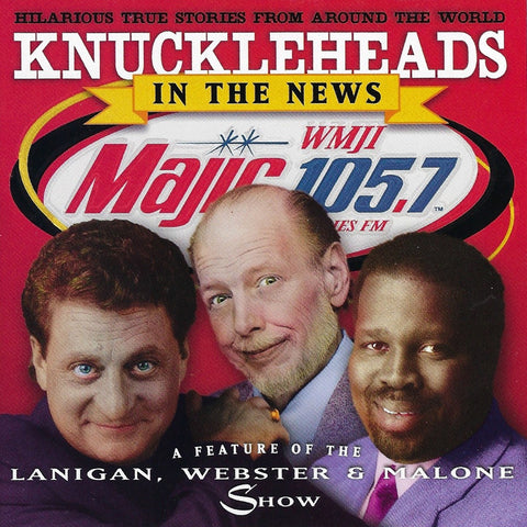 Knuckleheads In the News: Lanigan, Webster & Malone Show CD