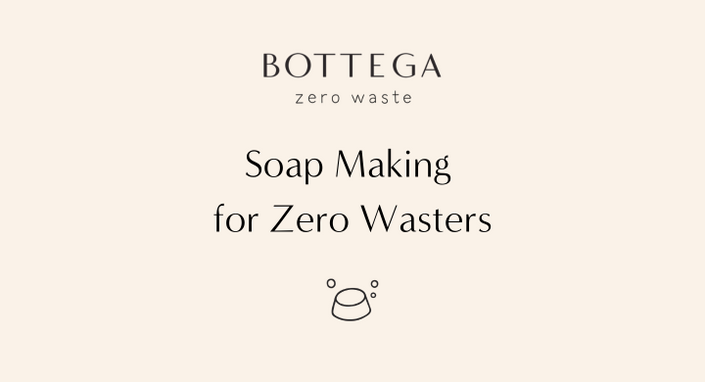 Soap Making for Zero Wasters - the online course | Bottega Zero Waste