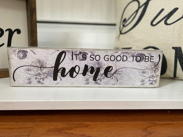 """Its good to be Home""  Distressed Wood Sign"