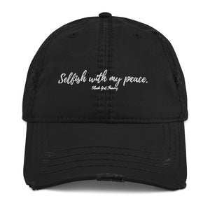 """Selfish with my peace"" Distressed Dad Hat"