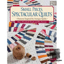 Small Pieces, Spectacular Quilts by Mary Elizabeth Kinch  |  Bound in Stitches