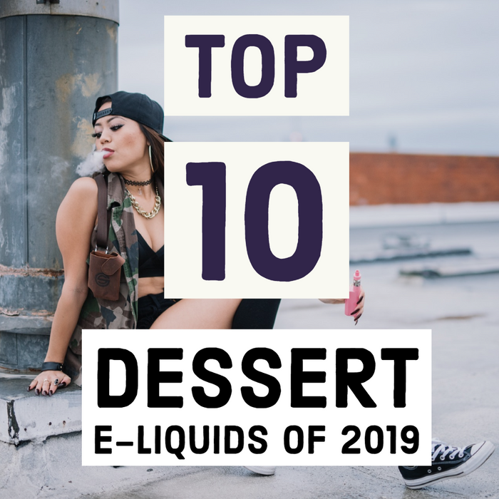 LIST OF TOP 10 DESSERT VAPE JUICE FLAVORS OF 2019 SEPTEMBER