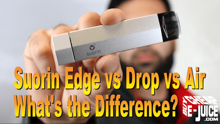 Suorin Edge vs Drop vs Air, what's the difference?