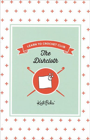 Learn to Crochet Club Booklet: The Dishcloth