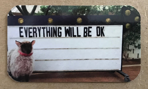 Everything Will Be Ok - 5 Magnets- Fridge Art