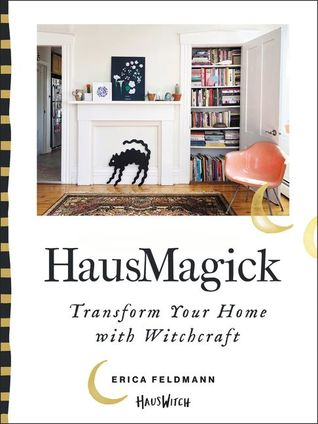 HausMagick: Transform Your Home with Witchcraft by Erica Feldmann
