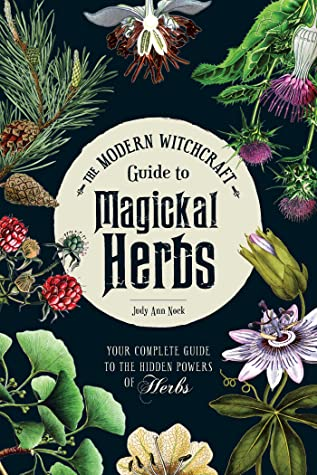 Magickal Herbs: Your Complete Guide to the Hidden Powers of Herbs