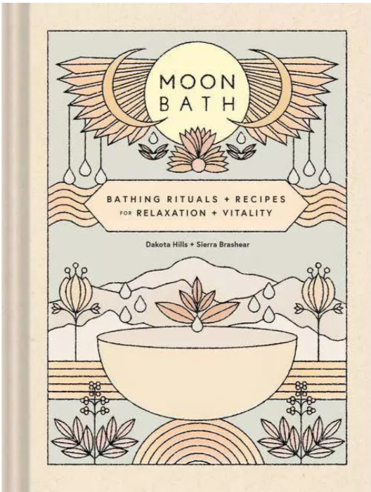 Moon Bath: Bathing Rituals + Recipes for Relaxation + Vitality