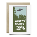 I Want to Believe You're Still 39 Birthday Card