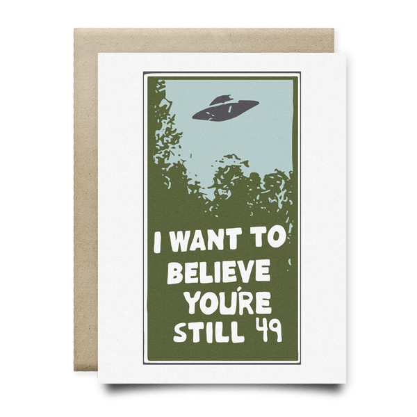 I Want to Believe You're Still 49 Birthday Card