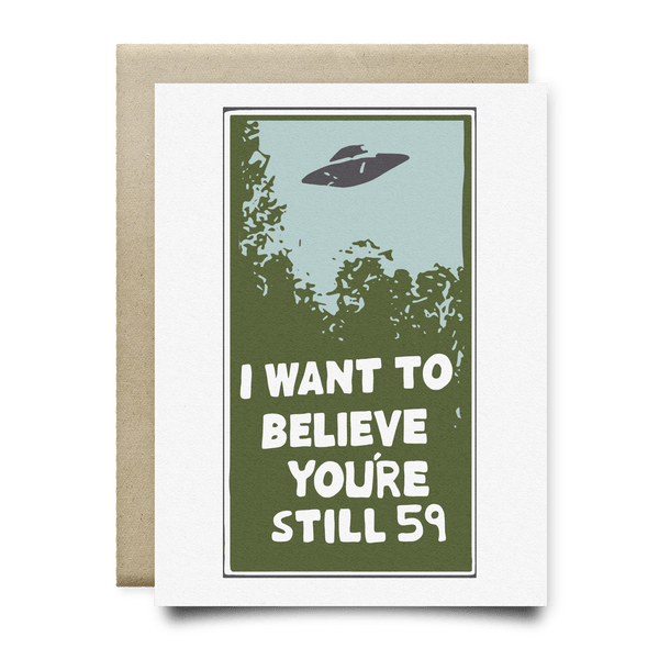 I Want to Believe You're Still 59 Birthday Card
