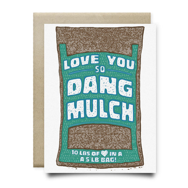 Love You So Dang Mulch Greeting Card