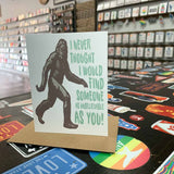 Bigfoot Unbelievable As You Card