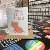 Don't Go Bacon My Heart Card