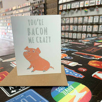 You're Bacon Me Crazy Greeting Card