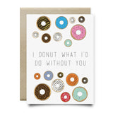 I Donut What Id Do Without You Greeting Card - Cards