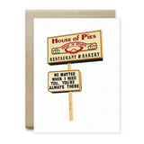 No Matter When I Need You House of Pies Greeting Card - Cards