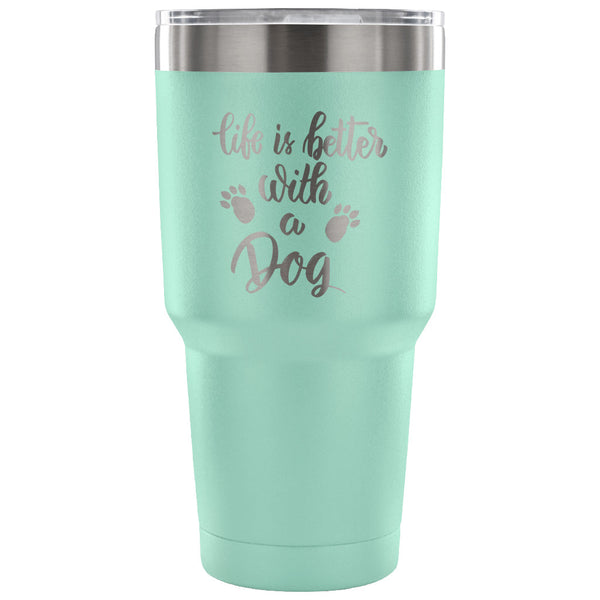 Life is Better with a Dog 30 oz Tumbler - Travel Cup, Coffee Mug