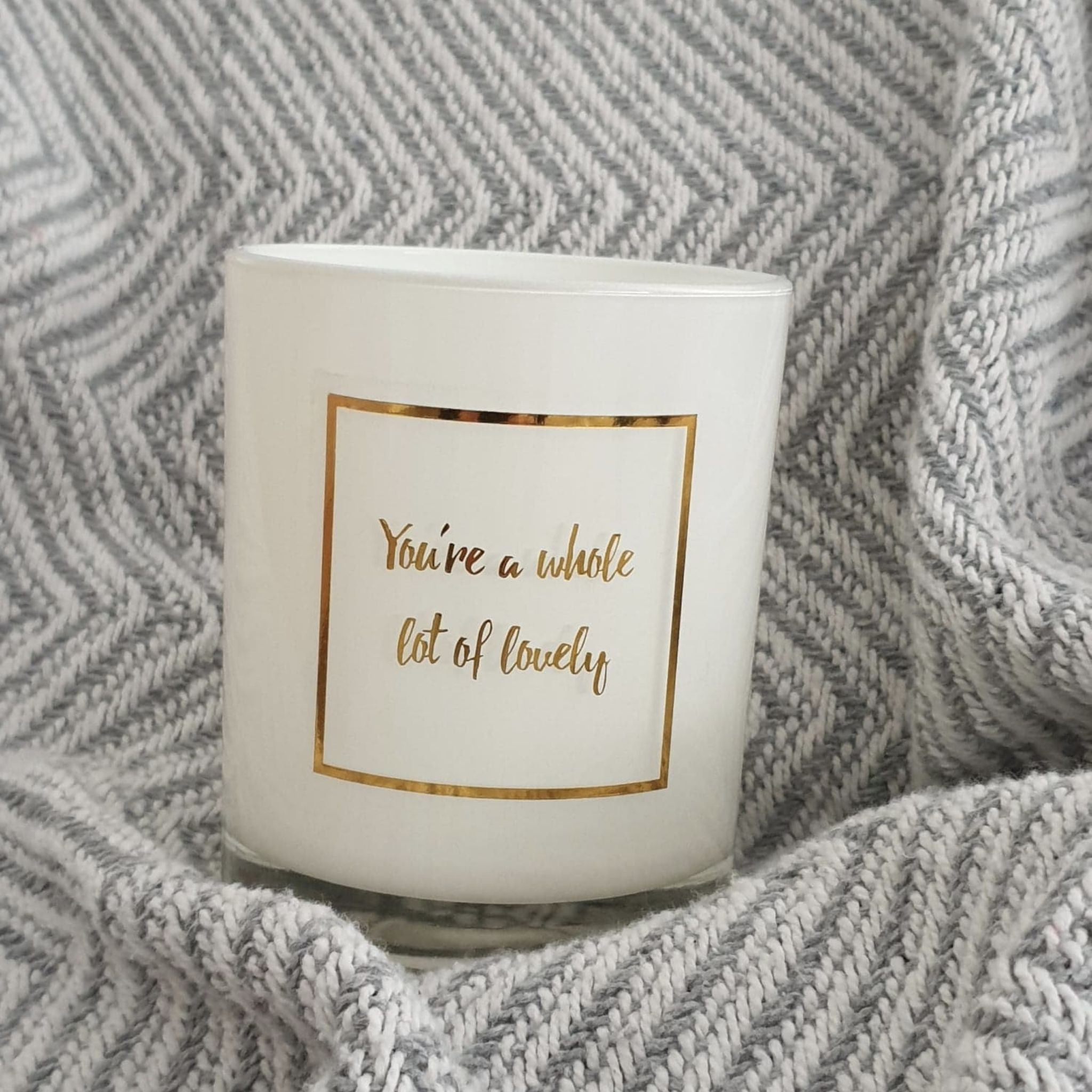 You're a whole lot of lovely | Scented Soy Wax Candle
