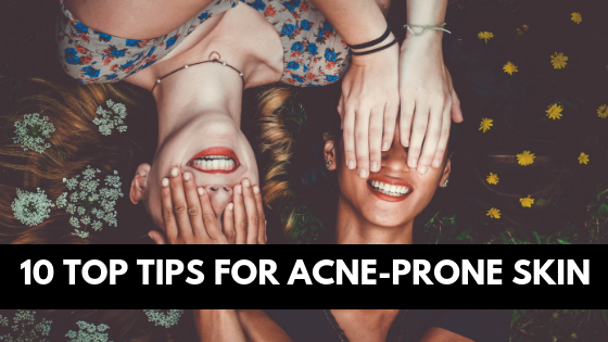 10 Top Tips For Acne-Prone Skin