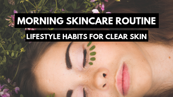 Morning Skin-Care Routine: How to Clear Acne by Changing Your Habits